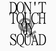 Don't touch my squad Unisex T-Shirt