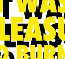 """IT WAS A PLEASURE TO BURN"" -  FAHRENHEIT 451 Sticker"