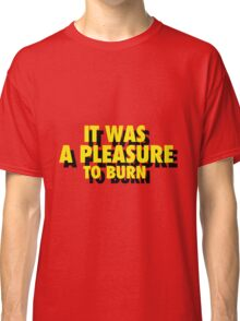 """IT WAS A PLEASURE TO BURN"" -  FAHRENHEIT 451 Classic T-Shirt"