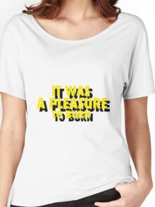 """""""IT WAS A PLEASURE TO BURN"""" -  FAHRENHEIT 451 Women's Relaxed Fit T-Shirt"""