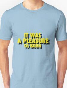 """IT WAS A PLEASURE TO BURN"" -  FAHRENHEIT 451 Unisex T-Shirt"