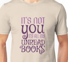 It's not you, it's all my unread books Unisex T-Shirt