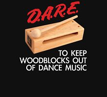 Dare To Keep Woodblocks Out Of Dance Music Unisex T-Shirt