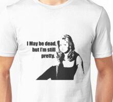 I May Be Dead, But I'm Still Pretty Unisex T-Shirt