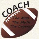 Football Coach - The Man - The Myth - The Legend by David Dehner
