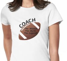 Football Coach - The Woman - The Myth - The Legend Womens Fitted T-Shirt