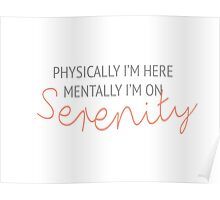 Physically I'm here, mentally I'm on Serenity Poster