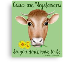 Cows are Vegetarians So You Don't Have To Be Canvas Print