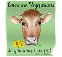 Cows are Vegetarians So You Don't Have To Be Poster