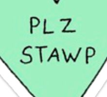PLZ STAWP - Tumblr Sticker