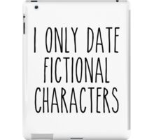 I only date fictional characters iPad Case/Skin