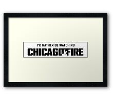 I'd rather be watching chicago fire  Framed Print