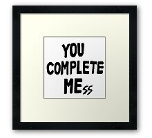 You Complete Mess Framed Print