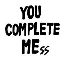 You Complete Mess Photographic Print