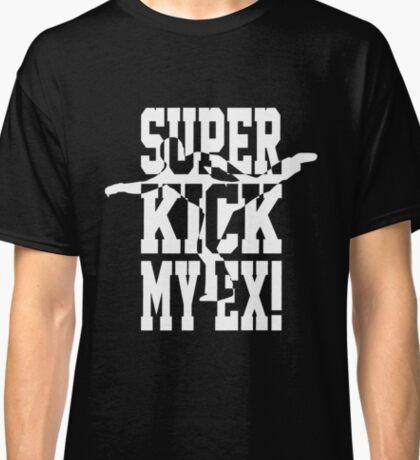 Superkick My Ex! (w) Classic T-Shirt