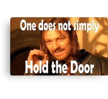 One does not simply hold the door Canvas Print
