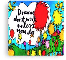 Dreams Don't Work Unless You Do Canvas Print