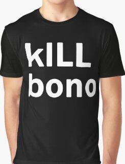 kILL bono (the ultimate anti-music spam shirt) Graphic T-Shirt