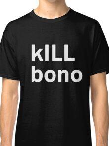 kILL bono (the ultimate anti-music spam shirt) Classic T-Shirt
