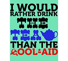 I would rather drink the tea than the cool aid Photographic Print