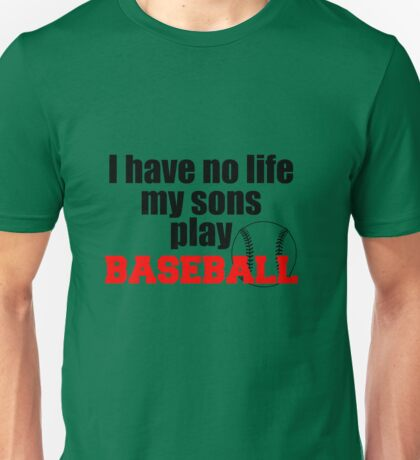 I have no life my sons play Baseball Unisex T-Shirt