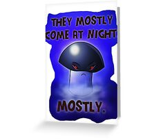 They mostly come at night. Mostly. Greeting Card