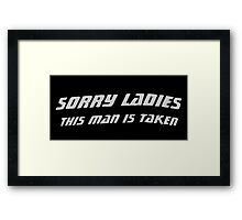 Sorry This Guy - Sorry Ladies This Man Is Taken Framed Print