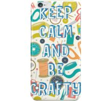 KEEP CALM AND BE CRAFTY iPhone Case/Skin