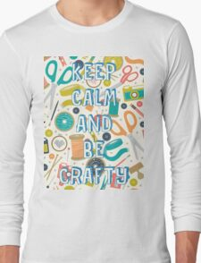 KEEP CALM AND BE CRAFTY Long Sleeve T-Shirt