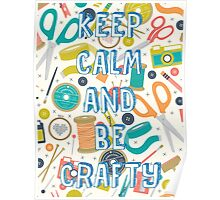 KEEP CALM AND BE CRAFTY Poster