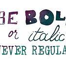 Be BOLD or italic, never regular by Anastasiia Kucherenko