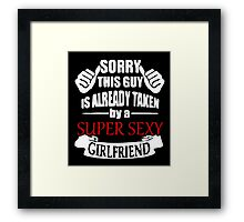 Sorry This Guy - Super Sexy Girlfriend Framed Print