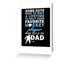 Papa FAVORITE HOCKEY PLAYER MINE CALLS ME DAD Hot T-shirt Greeting Card