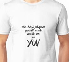 The best project you'll ever work on Unisex T-Shirt