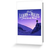 First learn the rules then break them Greeting Card