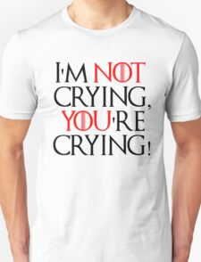 I'm not crying, you're crying! White T-Shirt
