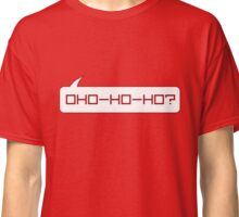 Oho-ho-ho? Classic T-Shirt