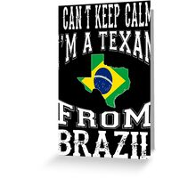 I'M A TEXAN FROM BRAZIL Greeting Card