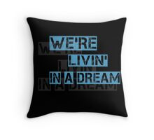 We are living in a dream Throw Pillow
