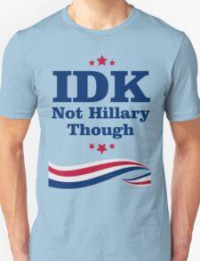 IDK Not Hillary Though Unisex T-Shirt