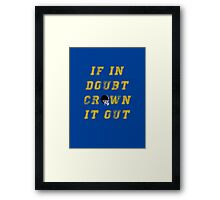 If in doubt, crown it out Framed Print