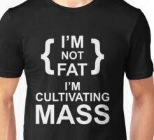 i'm not fat i'm cultivating mass Unisex T-Shirt