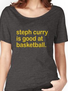 steph curry is good at basketball Women's Relaxed Fit T-Shirt