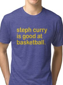 steph curry is good at basketball Tri-blend T-Shirt