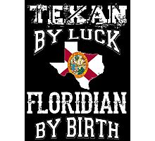 TEXAN BY LUCK - FLORIDIAN BY BIRTH Photographic Print