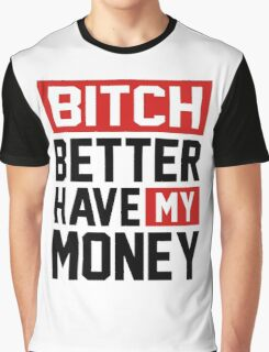 Bitch better have my money Graphic T-Shirt