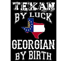 TEXAN BY LUCK - GEORGIAN BY BIRTH Photographic Print