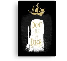 Don't Be A Dick Canvas Print