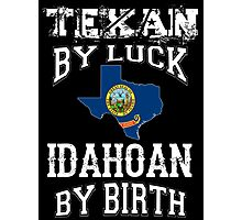 TEXAN BY LUCK - IDAHOAN BY BIRTH Photographic Print