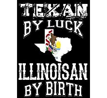 TEXAN BY LUCK - ILLINOISAN BY BIRTH Photographic Print